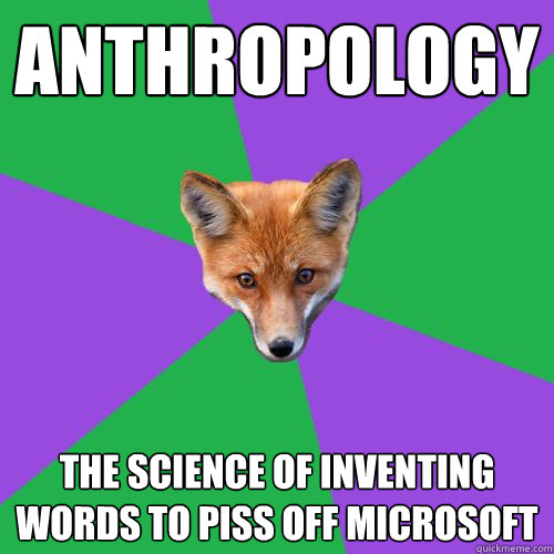 anthropology the science of inventing words to piss off micr - Anthropology Major Fox