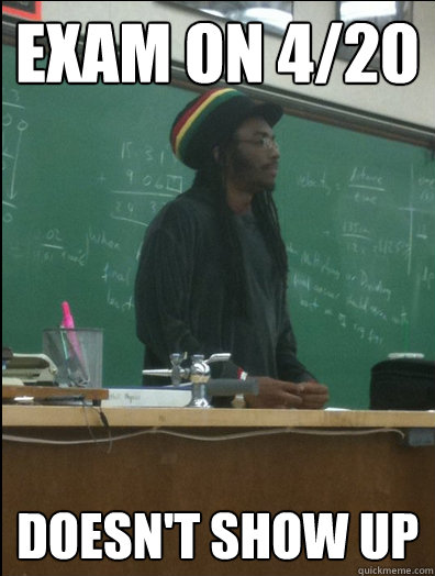 exam on 420 doesnt show up - Rasta Science Teacher