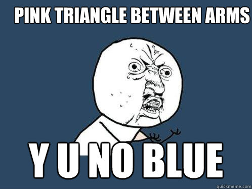 pink triangle between arms y u no blue - Y U No