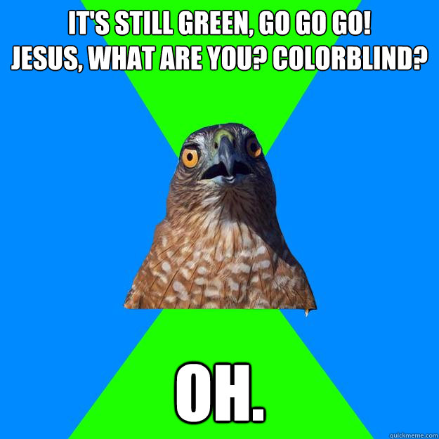 its still green go go go jesus what are you - Hawkward