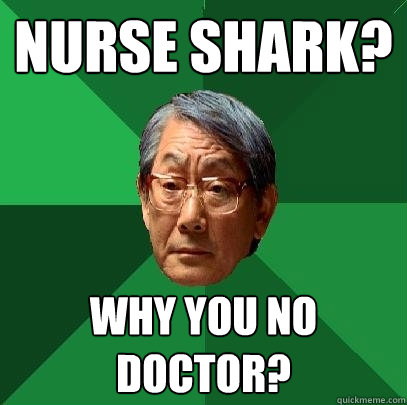 nurse shark why you no doctor - High Expectations Asian Father