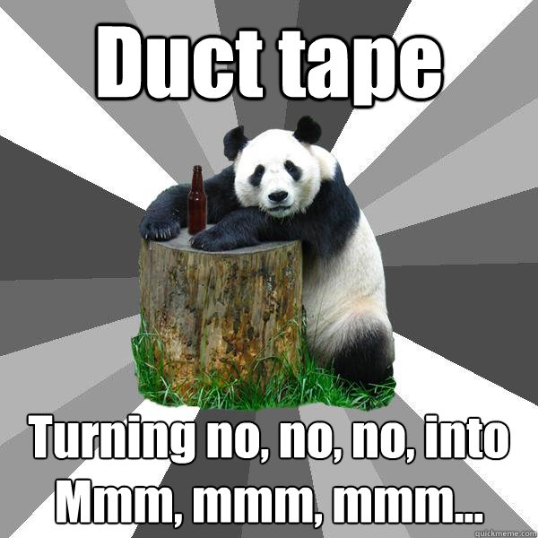 duct tape turning no no no into mmm mmm mmm - Pickup-Line Panda
