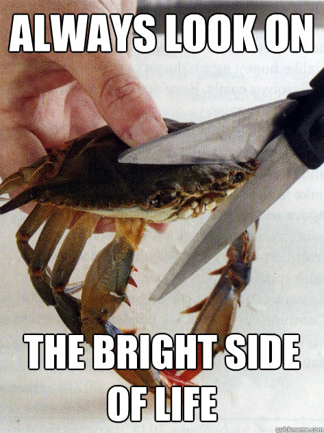always look on the bright side of life - Optimistic Crab
