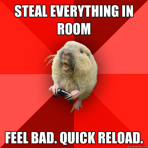 steal everything in room feel bad quick reload - Gaming Gopher