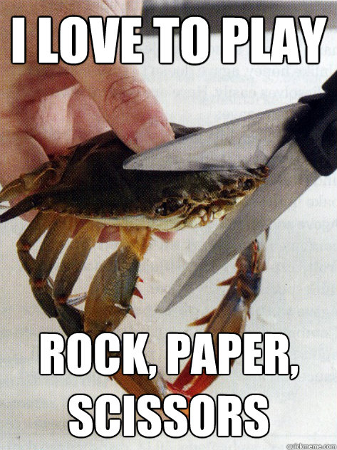 i love to play rock paper scissors - Optimistic Crab