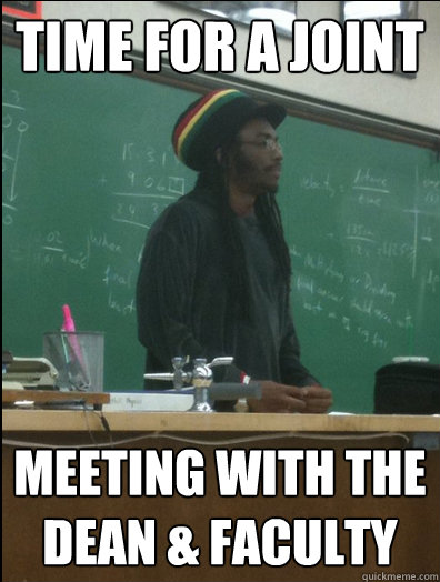 time for a joint meeting with the dean faculty - Rasta Science Teacher