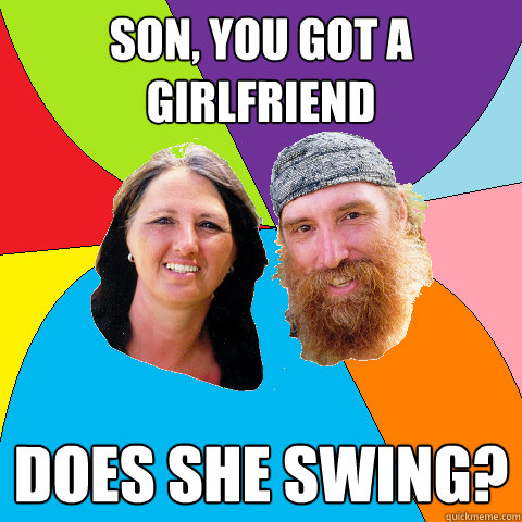 son you got a girlfriend does she swing - Overly Permissive Hippie Parents