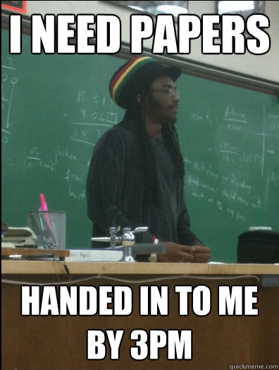 i need papers handed in to me by 3pm - Rasta Science Teacher