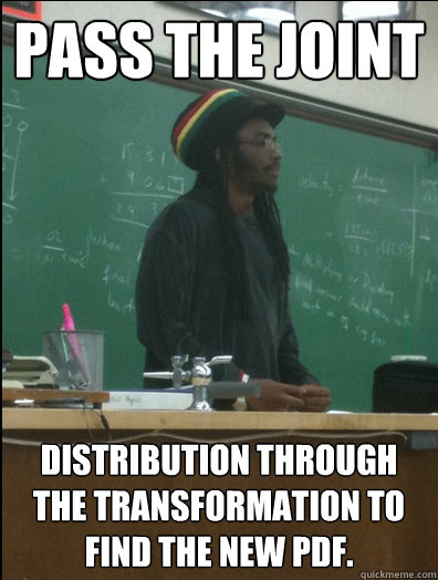pass the joint distribution through the transformation to fi - Rasta Science Teacher