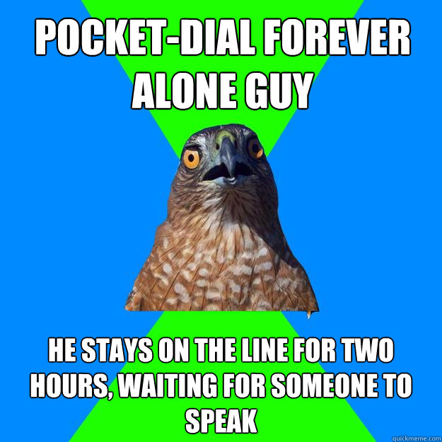 pocketdial forever alone guy he stays on the line for two h - Hawkward