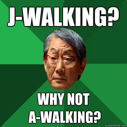 jwalking why not awalking - High Expectations Asian Father