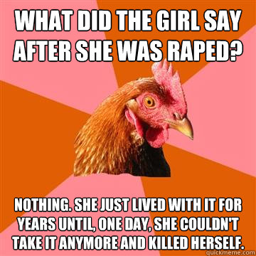 what did the girl say after she was raped nothing she just - Anti-Joke Chicken