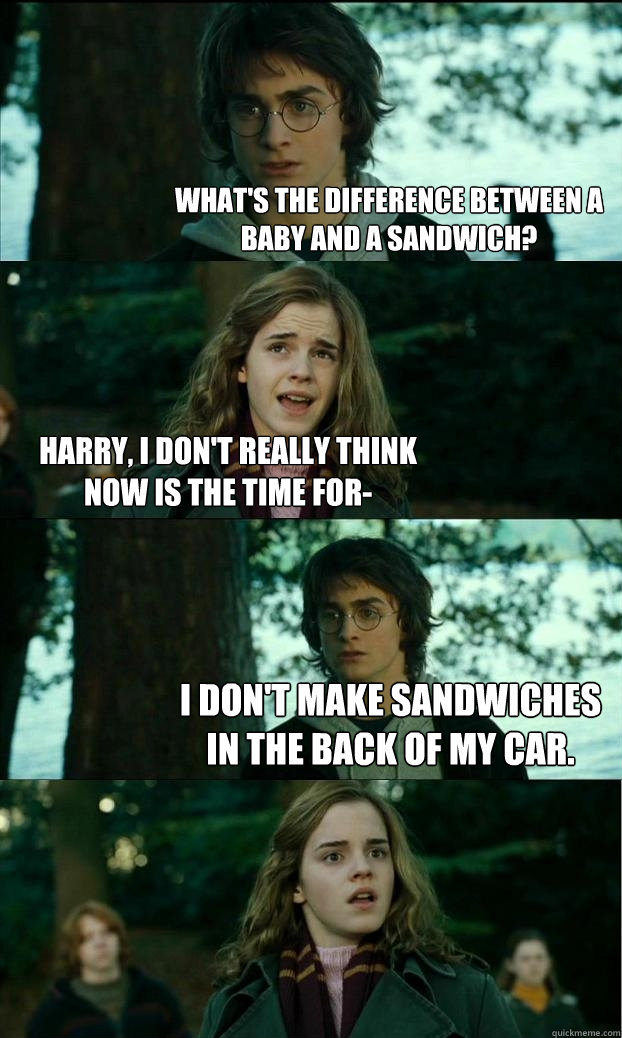 whats the difference between a baby and a sandwich harry  - Horny Harry