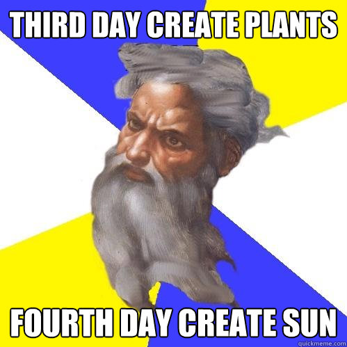 third day create plants fourth day create sun - Advice God