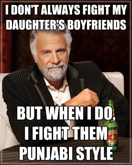 i dont always fight my daughters boyfriends but when i do - The Most Interesting Man In The World