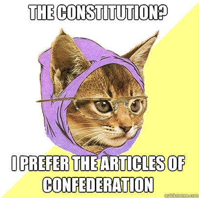 the constitution i prefer the articles of confederation - Hipster Kitty