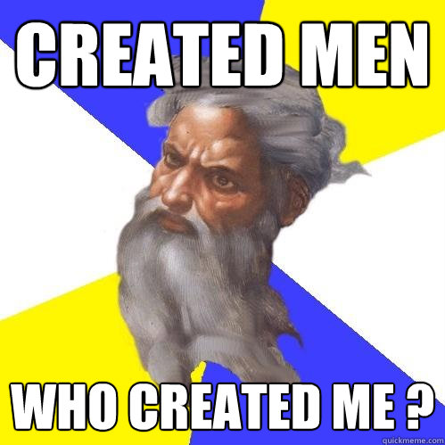 created men who created me  - Advice God