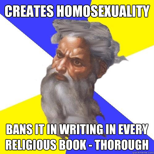 creates homosexuality bans it in writing in every religious  - Advice God