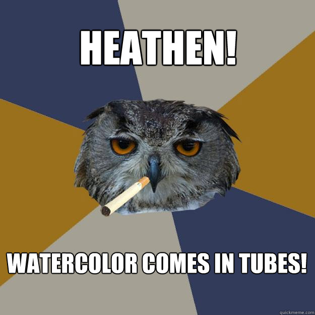 heathen watercolor comes in tubes - Art Student Owl