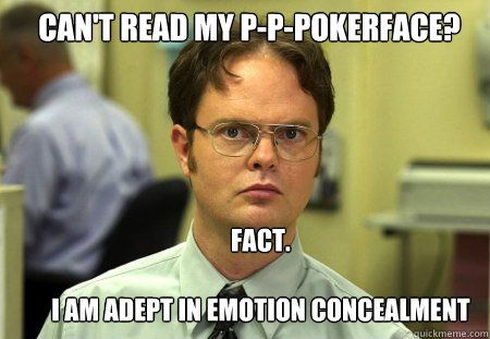 cant read my pppokerface fact i am adept in emotion co - Schrute