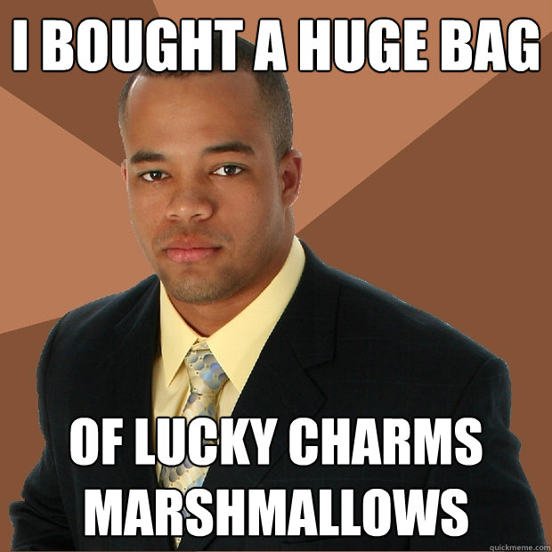 i bought a huge bag of lucky charms marshmallows - Successful Black Man