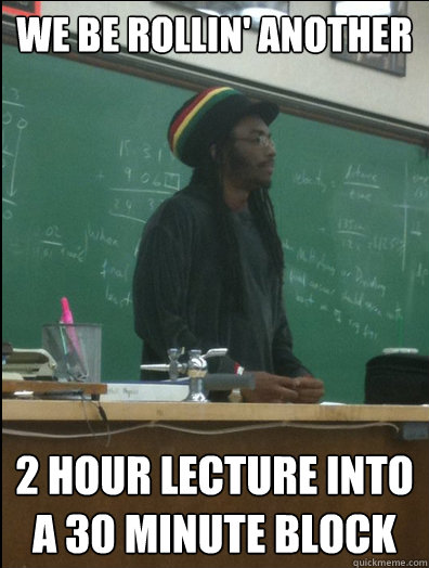 we be rollin another 2 hour lecture into a 30 minute block - Rasta Science Teacher