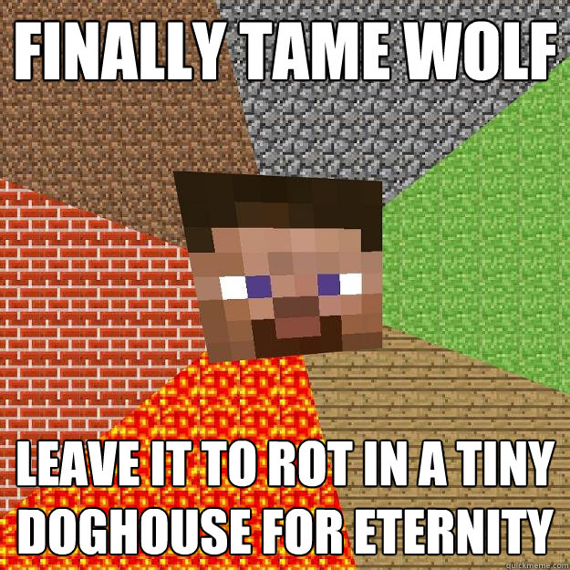 finally tame wolf leave it to rot in a tiny doghouse for ete - Minecraft