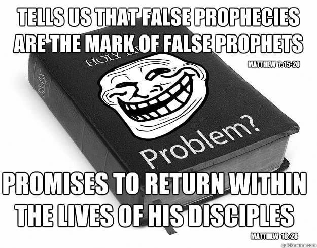 tells us that false prophecies are the mark of false prophet - Troll Bible