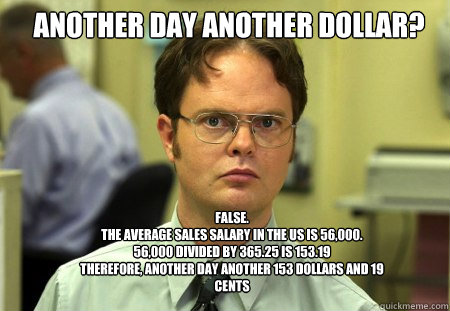 another day another dollar false the average sales salary  - Schrute