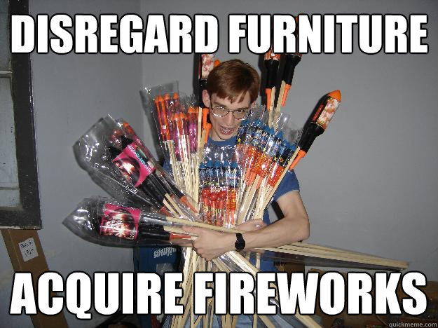 disregard furniture acquire fireworks - Crazy Fireworks Nerd
