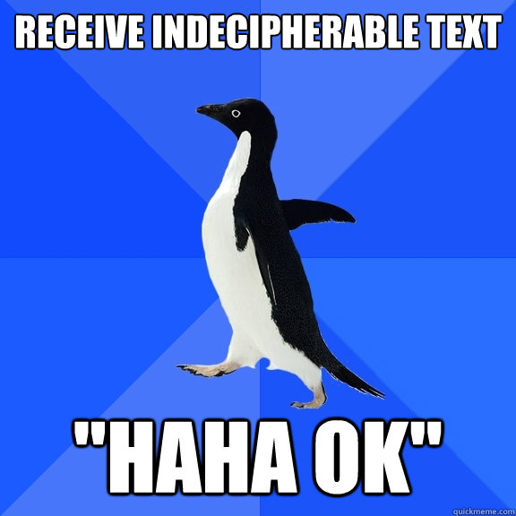 receive indecipherable text haha ok - Socially Awkward Penguin