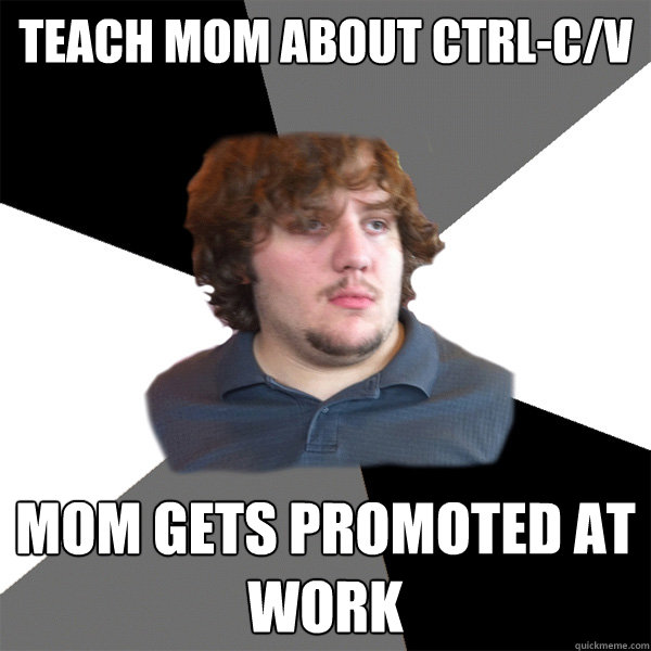 teach mom about ctrlcv mom gets promoted at work - Family Tech Support Guy