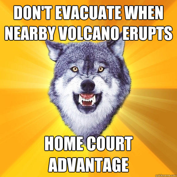 dont evacuate when nearby volcano erupts home court advanta - Courage Wolf