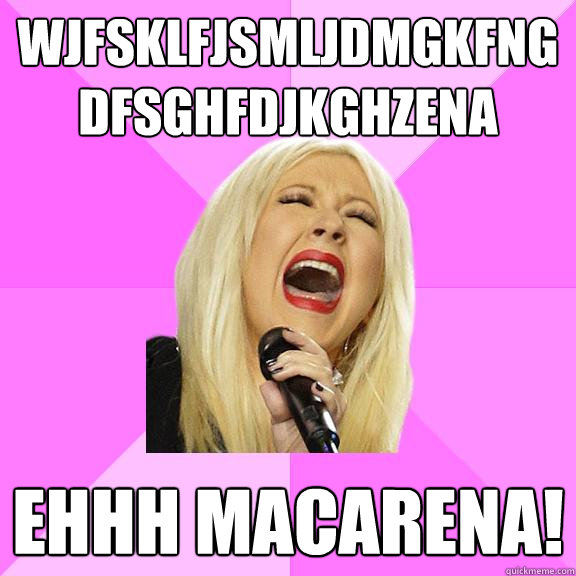 wjfsklfjsmljdmgkfngdfsghfdjkghzena ehhh macarena - Wrong Lyrics Christina