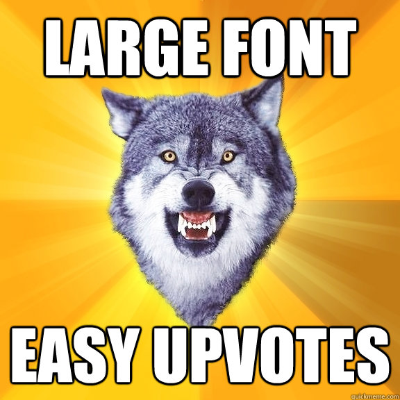 large font easy upvotes - Courage Wolf