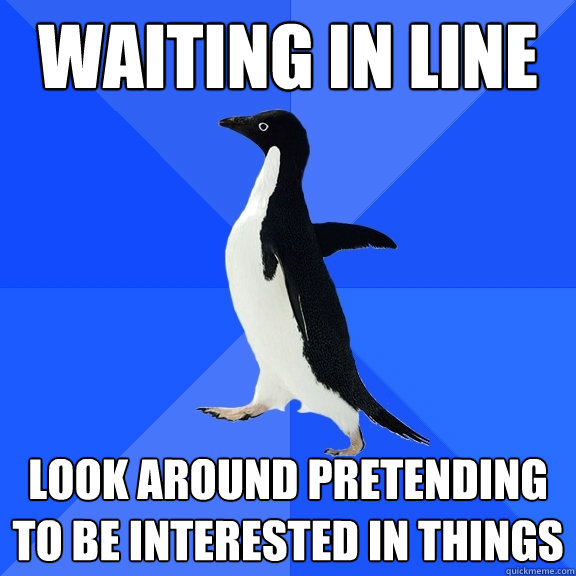 waiting in line look around pretending to be interested in t - Socially Awkward Penguin
