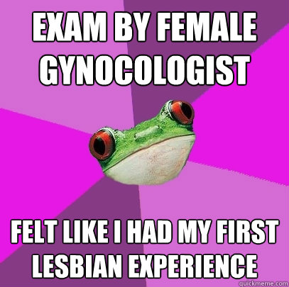 exam by female gynocologist felt like i had my first lesbian - Foul Bachelorette Frog