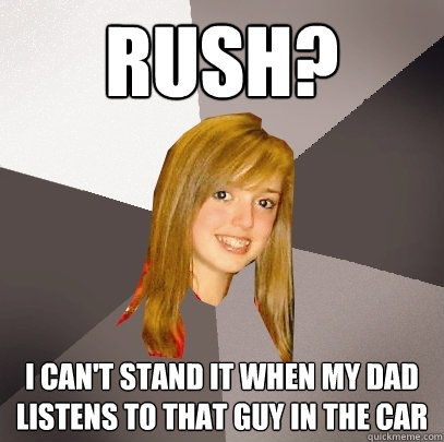 rush i cant stand it when my dad listens to that guy in th - Musically Oblivious 8th Grader