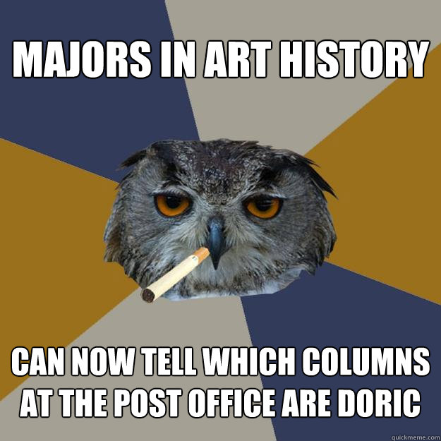 majors in art history can now tell which columns at the post - Art Student Owl
