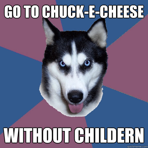 go to chuckecheese without childern - Creeper Canine