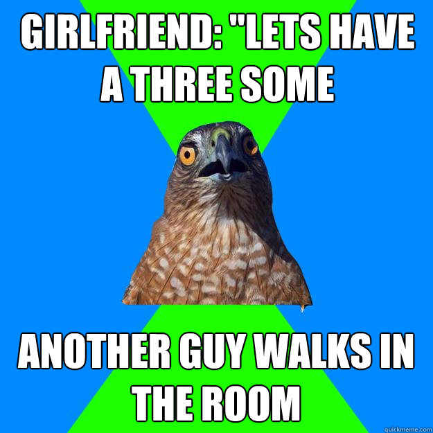 girlfriend lets have a three some another guy walks in the - Hawkward