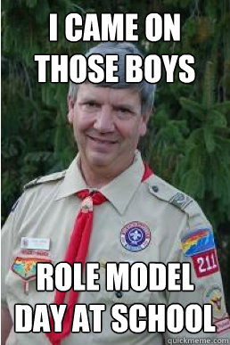 i came on those boys role model day at school - Harmless Scout Leader