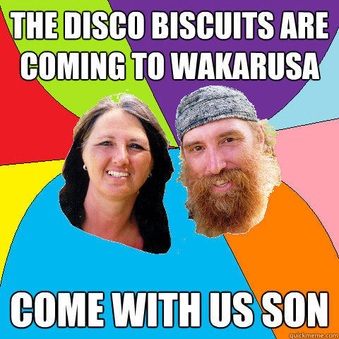the disco biscuits are coming to wakarusa come with us son - Overly Permissive Hippie Parents