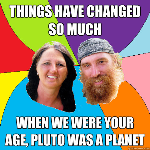 things have changed so much when we were your age pluto was - Overly Permissive Hippie Parents