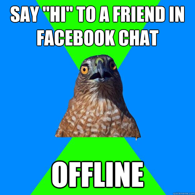 say hi to a friend in facebook chat offline - Hawkward
