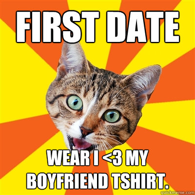 first date wear i 3 my boyfriend tshirt - Bad Advice Cat