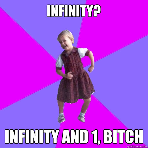 infinity infinity and 1 bitch - Socially awesome kindergartener