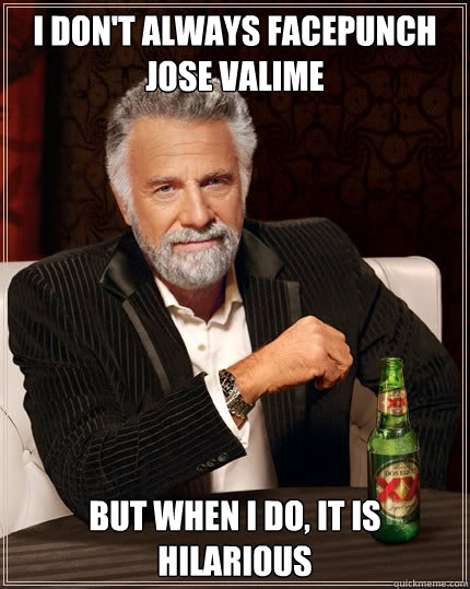 i dont always facepunch jose valime but when i do it is hi - Dos Equis man