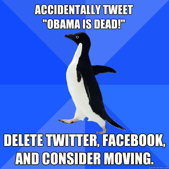 accidentally tweet obama is dead delete twitter faceboo - Socially Awkward Penguin