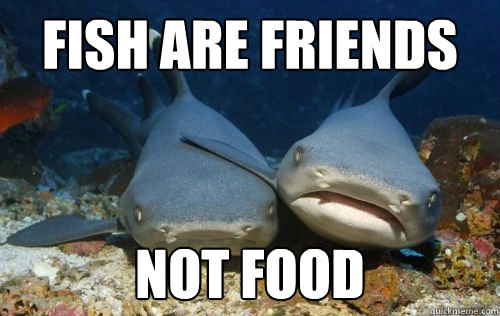 Fish are friends not food compassionate shark friend for Fish are friends not food